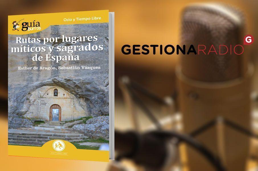 GuíaBurros: Rutas por lugares míticos y sagrados de España en Gestiona Radio