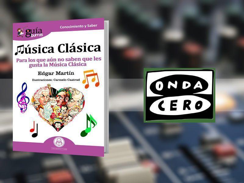 Edgar Martín y el GuíaBurros: Música clásica, en Onda Cero con Alberto Granados
