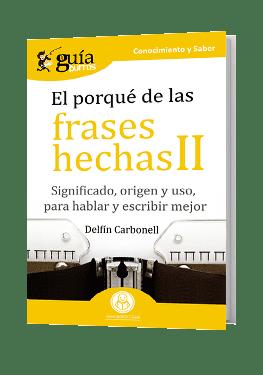 GuíaBurros El porqué de las frases hechas. Significado, origen y uso, para hablar y escribir mejor.
