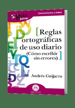 GuíaBurros Reglas ortográficas de uso diario. Cómo escribir sin errores.